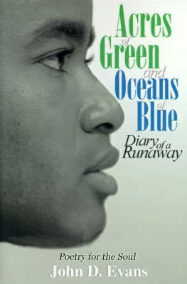 Acres of Green and Oceans of Blue: Diary of a Runaway: Poetry for the Soul by John Dwayne Evans image