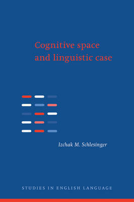 Cognitive Space and Linguistic Case by Izchak M. Schlesinger