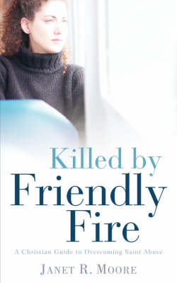 Killed by Friendly Fire by Janet, R Moore