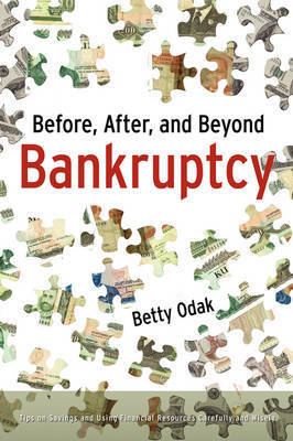 Before, After, and Beyond Bankruptcy Before, After, and Beyond Bankruptcy by Betty Odak