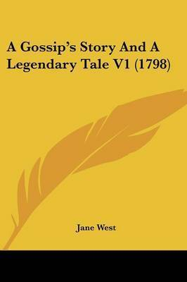 A Gossip's Story And A Legendary Tale V1 (1798) by Jane West