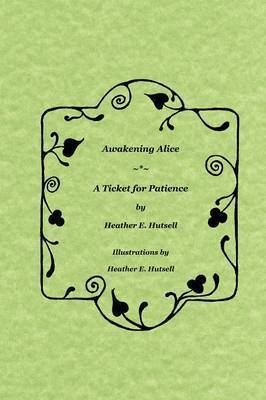 Awakening Alice ~*~ A Ticket for Patience by Heather Hutsell
