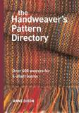 The Handweaver's Pattern Directory: Over 600 Weaves for Four-Shaft Looms by Anne Dixon