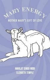 Mary Energy by Amarjit Singh Modi