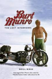 Burt Munro: The Lost Interviews by Neill Birss