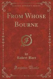 From Whose Bourne (Classic Reprint) by Robert Barr