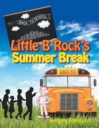 Little B Rock's Summer Break by Gregory Davenport