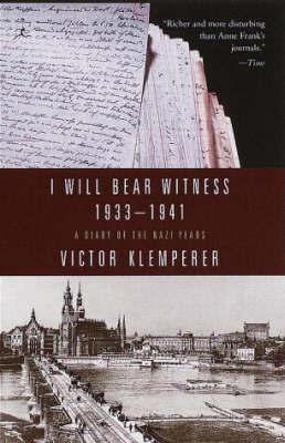 I Will Bear Witness 1933-1941 by Victor Klemperer