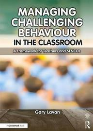 Managing Challenging Behaviour in the Classroom by Gary Lavan