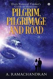 Pilgrim, Pilgrimage and Road by A Ramachandran