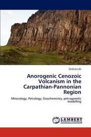 Anorogenic Cenozoic Volcanism in the Carpathian-Pannonian Region by Ali Shehata