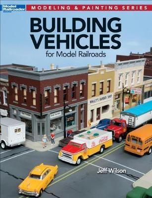 Building Vehicles for Model Railroads | Jeff Wilson Book