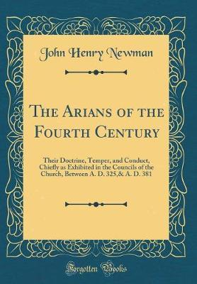 The Arians of the Fourth Century by John Henry Newman image