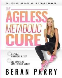The Ageless Metabolic Cure by Beran Parry
