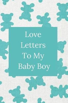 Love Letters To My Baby Boy by Sweet Memory Journals