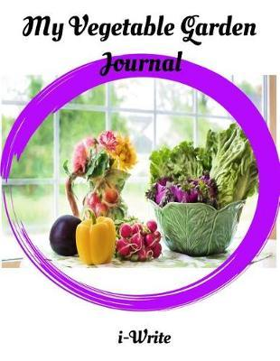 My Vegetable Garden Notebook by I- Write