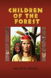 Children of the Forest by Walter R. Garver