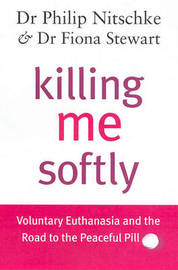 Killing Me Softly: Voluntary Euthanasia and the Road to the Peaceful Pill by Philip Nitschke image