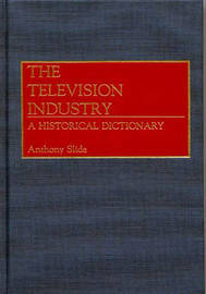 The Television Industry by Anthony Slide