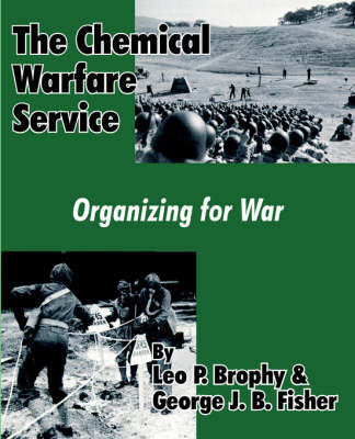 The Chemical Warfare Service: Organizing for War by Leo P Brophy image