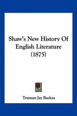 Shaw's New History of English Literature (1875) by Truman Jay Backus image