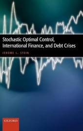 Stochastic Optimal Control, International Finance, and Debt Crises by Jerome L Stein