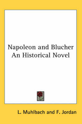 Napoleon and Blucher An Historical Novel by L Muhlbach
