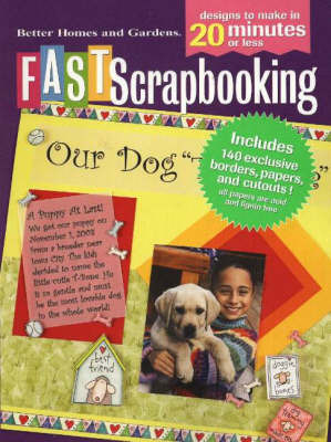 Fast Scrapbooking: Designs to Make in 20 Minutes or Less by Better Homes & Gardens