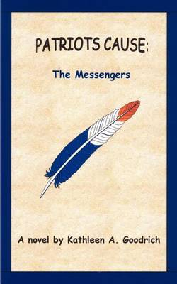 Patriots Cause: the Messengers by Kathleen A. Goodrich