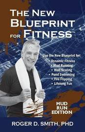 The New Blueprint for Fitness - Mud Run Edition by Roger Smith