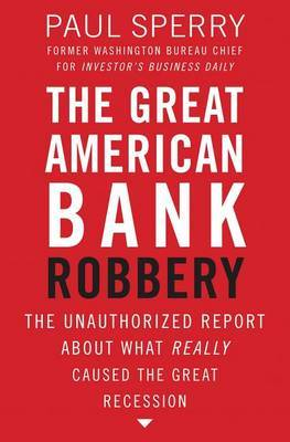 The Great American Bank Robbery by Paul Sperry