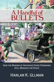 A Handful of Bullets by Harlan K. Ullman