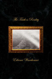 The Truth Is Reality by Eileena Warehouser