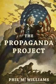 The Propaganda Project by Phil M Williams