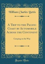 A Trip to the Pacific Coast by Automobile Across the Continent by William Charles Bettis image