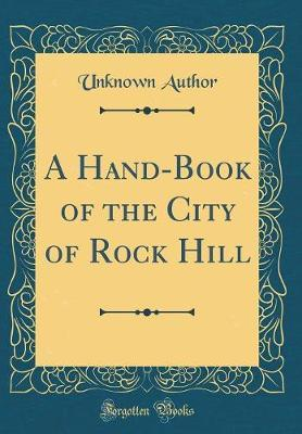A Hand-Book of the City of Rock Hill (Classic Reprint) by Unknown Author