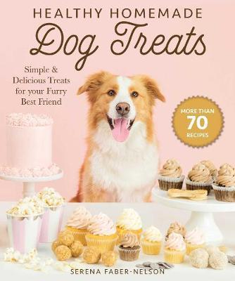 Healthy Homemade Dog Treats by Serena Faber-Nelson