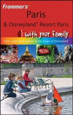 Frommer's Paris and Disneyland Resort Paris with Your Family: from Captivating Culture to the Magic of Disneyland by Anna E Brooke image