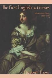 The First English Actresses by Elizabeth Howe