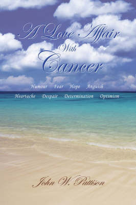 A Love Affair with Cancer by John W. Pattison