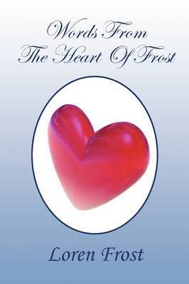 Words from the Heart of Frost by Loren Frost