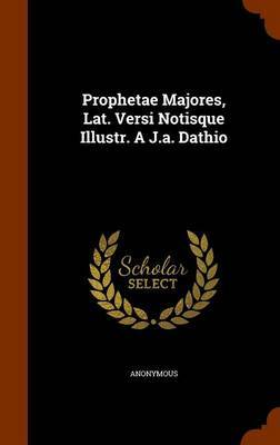 Prophetae Majores, Lat. Versi Notisque Illustr. A J.A. Dathio by * Anonymous