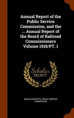 Annual Report of the Public Service Commission, and the ... Annual Report of the Board of Railroad Commissioners Volume 1918/PT. 1