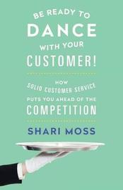 Be Ready to Dance with Your Customer! by Shari Moss