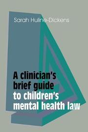 A Clinician's Brief Guide to Children's Mental Health Law by Sarah Huline-Dickens