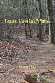 Freedom : A Long Road to Travel by Shirley J Hill