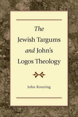 The Jewish Targums and John's Logos Theology by John L. Ronning