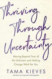 Thriving Through Uncertainty by Tama J Kieves image