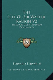 The Life of Sir Walter Ralegh V2: Based on Contemporary Documents by Edward Edwards