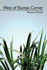 West of Stumps Corner by Ronald Felger